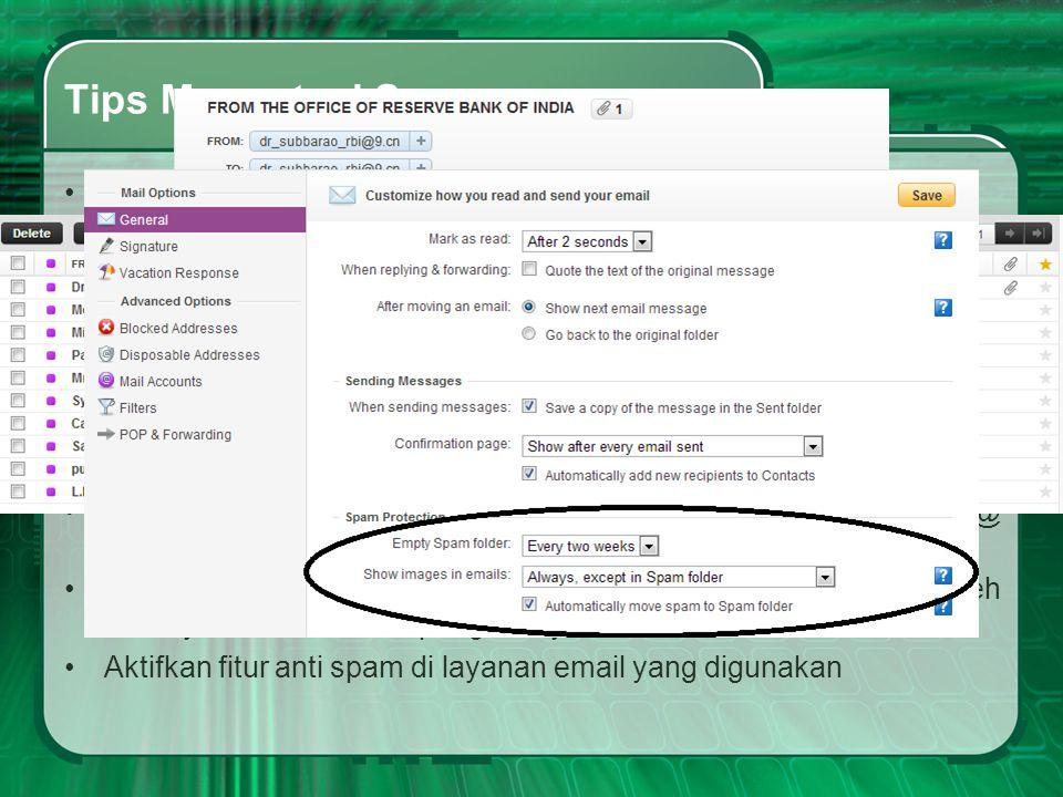 Tips Mengatasi Spam •Ketika menerima email spam atau phising, segera hapus email tsb •Bila menerima e-mail dr org yg tdk dikenal dg konten/isi yg tdk
