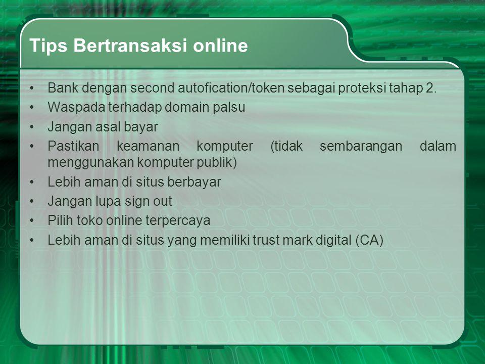 Tips Bertransaksi online •Bank dengan second autofication/token sebagai proteksi tahap 2. •Waspada terhadap domain palsu •Jangan asal bayar •Pastikan