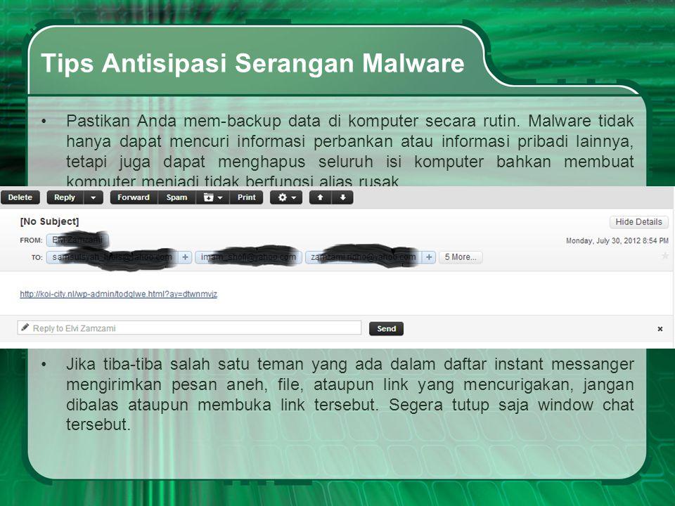 Tips Antisipasi Serangan Malware •Pastikan Anda mem-backup data di komputer secara rutin. Malware tidak hanya dapat mencuri informasi perbankan atau i