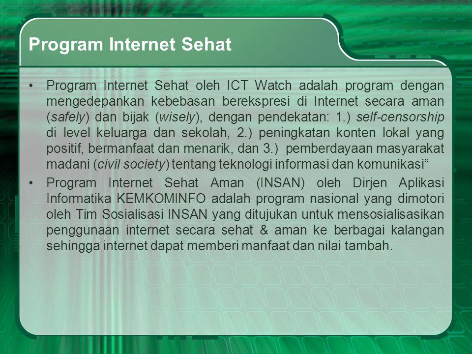 Program Internet Sehat •Program Internet Sehat oleh ICT Watch adalah program dengan mengedepankan kebebasan berekspresi di Internet secara aman (safel