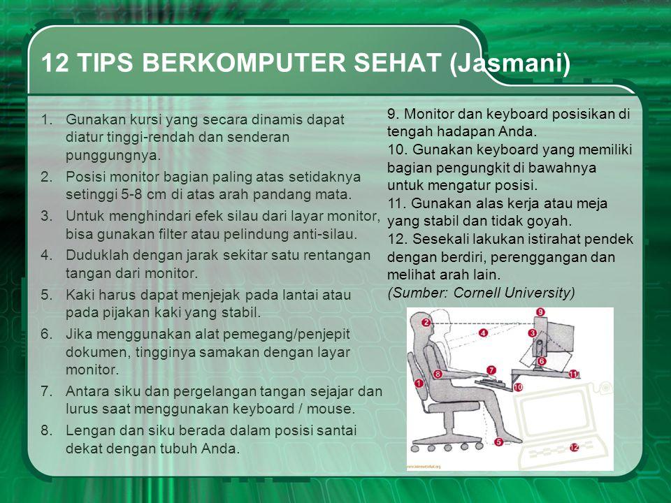 12 TIPS BERKOMPUTER SEHAT (Jasmani) 1.Gunakan kursi yang secara dinamis dapat diatur tinggi-rendah dan senderan punggungnya. 2.Posisi monitor bagian p