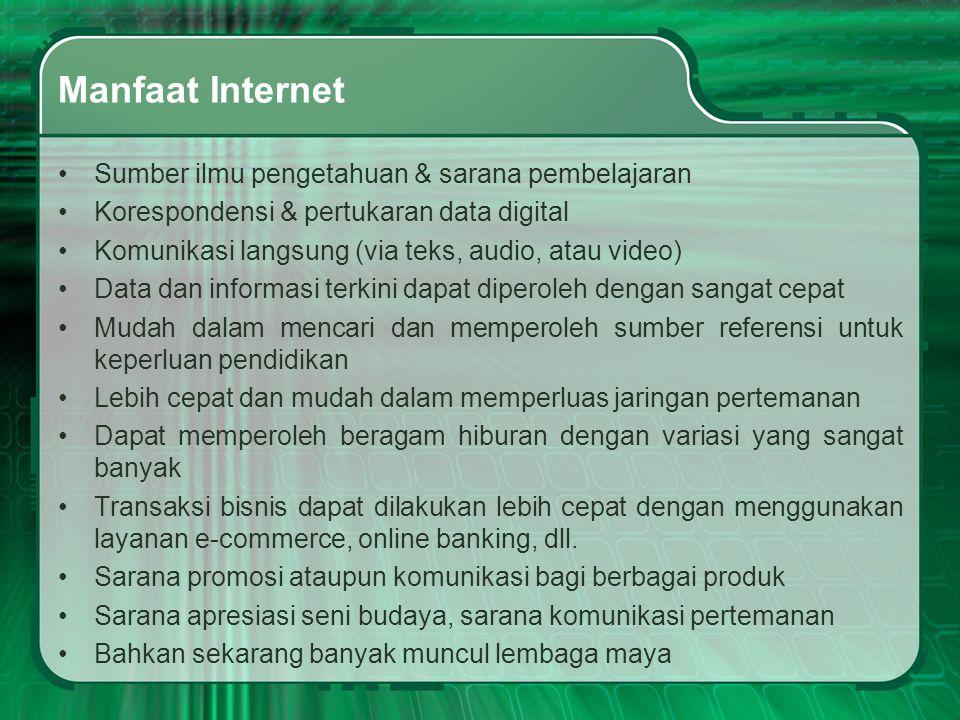 Manfaat Internet •Sumber ilmu pengetahuan & sarana pembelajaran •Korespondensi & pertukaran data digital •Komunikasi langsung (via teks, audio, atau v