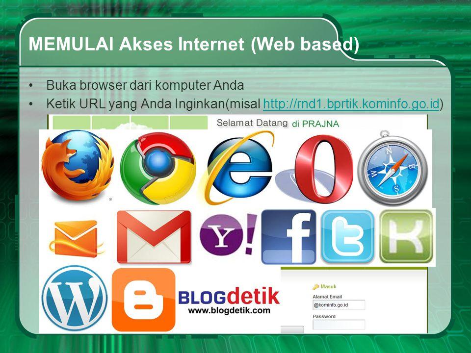 MEMULAI Akses Internet (Web based) •Buka browser dari komputer Anda •Ketik URL yang Anda Inginkan(misal http://rnd1.bprtik.kominfo.go.id)http://rnd1.b