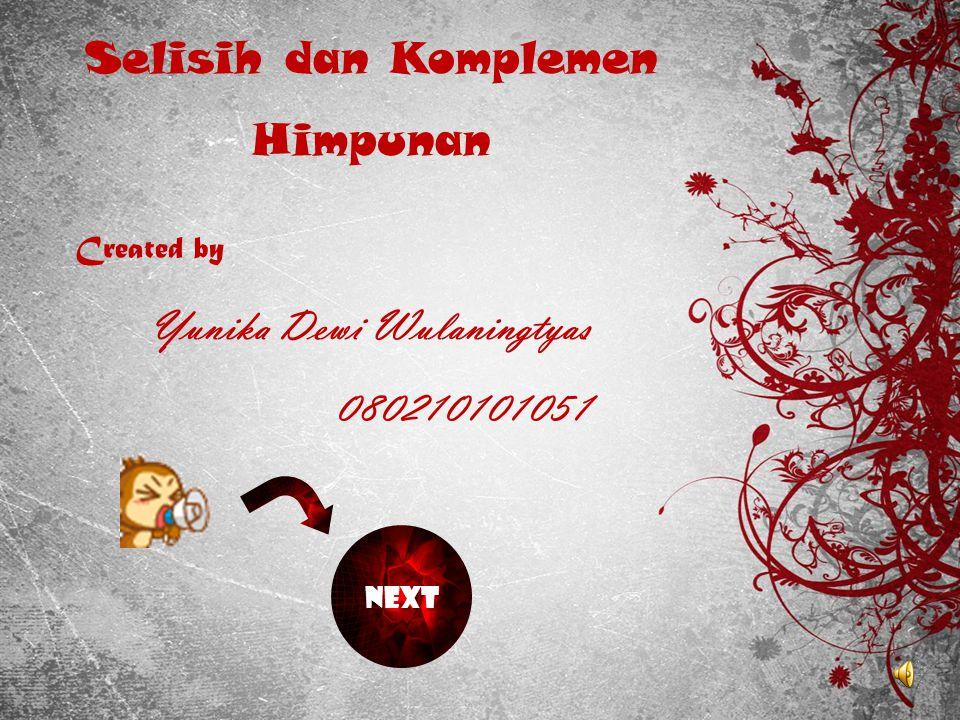 Selisih dan Komplemen Himpunan Created by Yunika Dewi Wulaningtyas 080210101051 NEXT