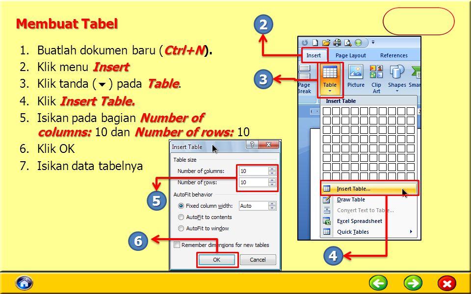 Membuat Tabel Ctrl+N 1.Buatlah dokumen baru (Ctrl+N). Insert 2.Klik menu Insert Table 3.Klik tanda (  ) pada Table. Insert Table. 4.Klik Insert Table