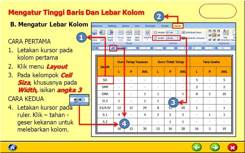 Mengatur Tinggi Baris Dan Lebar Kolom CARA PERTAMA 1.Letakan kursor pada kolom pertama Layout 2.Klik menu Layout Cell Siza Width, angka 3 3.Pada kelom