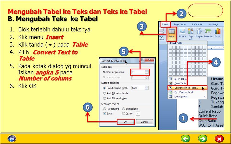 Mengubah Tabel ke Teks dan Teks ke Tabel B. Mengubah Teks ke Tabel 1.Blok terlebih dahulu teksnya Insert 2.Klik menu Insert Table 3.Klik tanda (  ) p