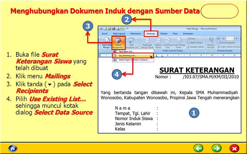 Menghubungkan Dokumen Induk dengan Sumber Data Surat Keterangan Siswa 1.Buka file Surat Keterangan Siswa yang telah dibuat Mailings 2.Klik menu Mailin