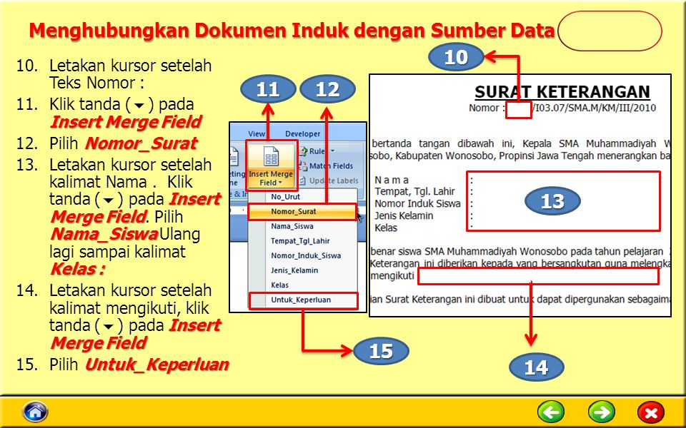Menghubungkan Dokumen Induk dengan Sumber Data 10.Letakan kursor setelah Teks Nomor : Insert Merge Field 11.Klik tanda (  ) pada Insert Merge Field N