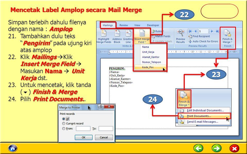 Amplop Simpan terlebih dahulu filenya dengan nama : Amplop Pengirim 21.Tambahkan dulu teks Pengirim pada ujung kiri atas amplop Mailings Insert Merge Field NamaUnit Kerja 22.Klik Mailings  Klik Insert Merge Field  Masukan Nama  Unit Kerja dst.