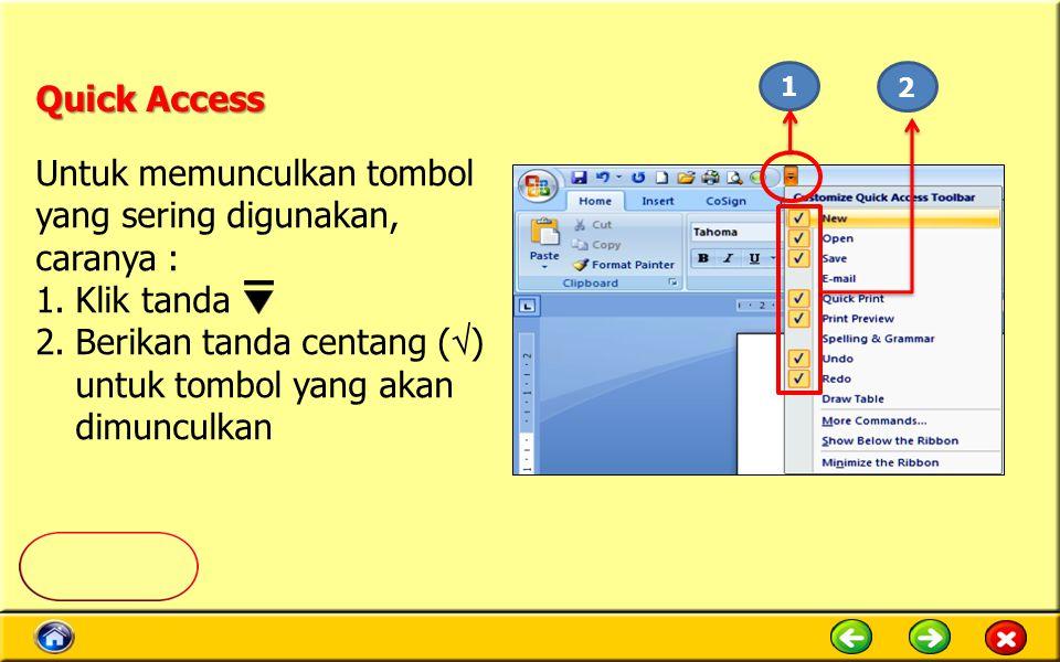 Quick Access Untuk memunculkan tombol yang sering digunakan, caranya : 1.Klik tanda 2.Berikan tanda centang (  ) untuk tombol yang akan dimunculkan 1 2