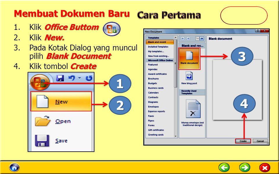 Membuat Dokumen Baru Office Buttom 1.Klik Office Buttom New. 2.Klik New. Blank Document 3.Pada Kotak Dialog yang muncul pilih Blank Document Create 4.