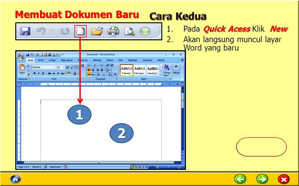 Membuat Dokumen Baru Quick AcessNew 1.Pada Quick Acess Klik New 2.Akan langsung muncul layar Word yang baru 1 2