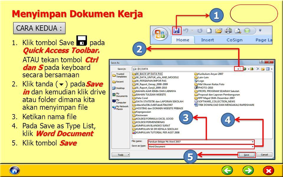 Menyimpan Dokumen Kerja Quick Access Toolbar. 1. Klik tombol Save pada Quick Access Toolbar. Ctrl dan S ATAU tekan tombol Ctrl dan S pada keyboard sec