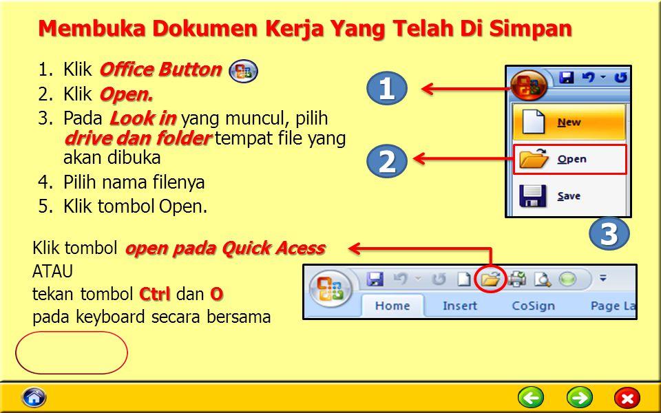 Membuka Dokumen Kerja Yang Telah Di Simpan Office Button 1.Klik Office Button Open. 2.Klik Open. Look in drive dan folder 3.Pada Look in yang muncul,