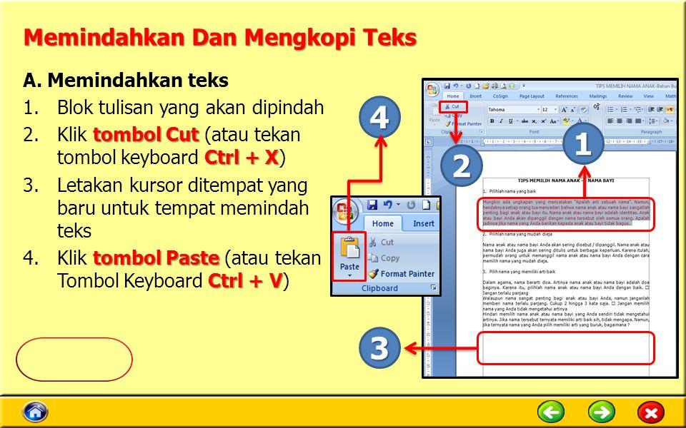 Memindahkan Dan Mengkopi Teks A. Memindahkan teks 1.Blok tulisan yang akan dipindah tombol Cut Ctrl + X 2.Klik tombol Cut (atau tekan tombol keyboard