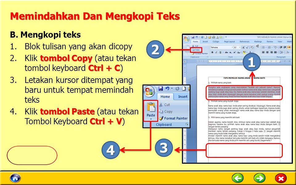 Memindahkan Dan Mengkopi Teks B. Mengkopi teks 1.Blok tulisan yang akan dicopy tombol Copy Ctrl + C 2.Klik tombol Copy (atau tekan tombol keyboard Ctr