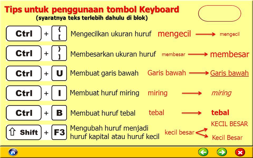 Tips untuk penggunaan tombol Keyboard (syaratnya teks terlebih dahulu di blok) Mengecilkan ukuran huruf Membuat huruf tebal Membesarkan ukuran huruf M