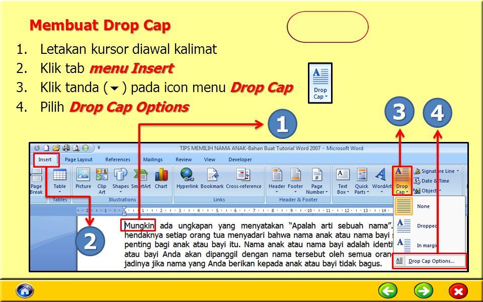 Membuat Drop Cap 1.Letakan kursor diawal kalimat menu Insert 2.Klik tab menu Insert Drop Cap 3.Klik tanda (  ) pada icon menu Drop Cap Drop Cap Options 4.Pilih Drop Cap Options 1 2 3 4