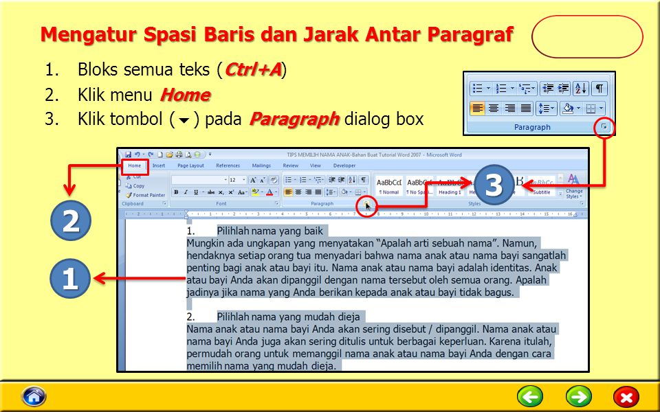 Mengatur Spasi Baris dan Jarak Antar Paragraf Ctrl+A 1.Bloks semua teks (Ctrl+A) Home 2.Klik menu Home Paragraph 3.Klik tombol (  ) pada Paragraph dialog box 1 2 3