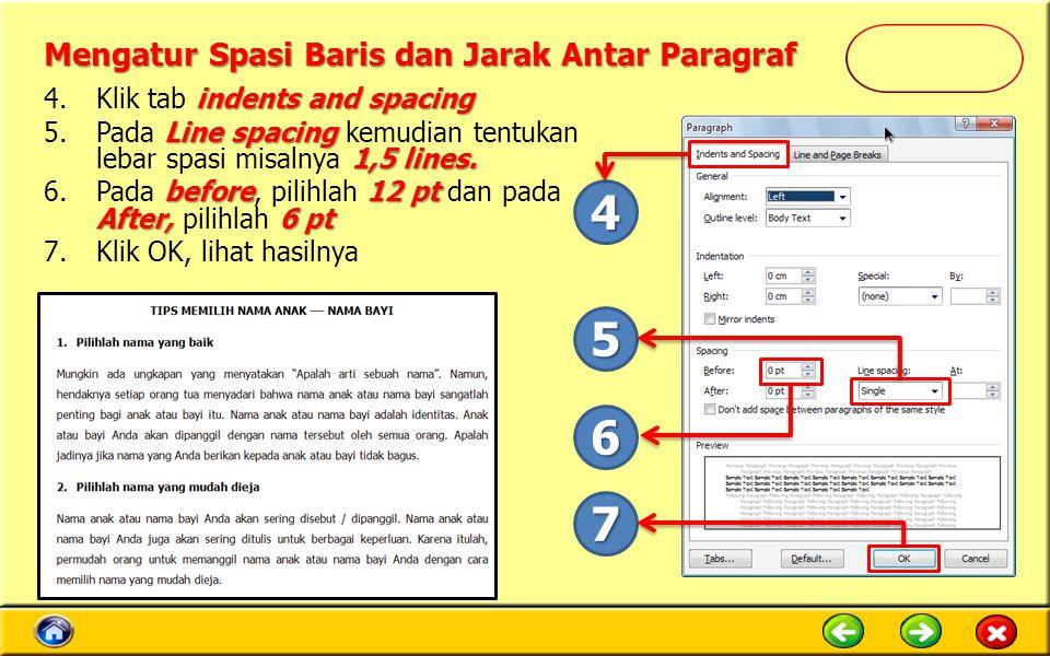 Mengatur Spasi Baris dan Jarak Antar Paragraf indents and spacing 4.Klik tab indents and spacing Line spacing 1,5 lines. 5.Pada Line spacing kemudian