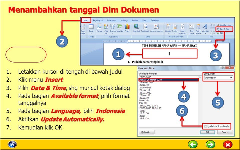 Menambahkan tanggal Dlm Dokumen 1.Letakkan kursor di tengah di bawah judul Insert 2.Klik menu Insert Date & Time 3.Pilih Date & Time, shg muncul kotak