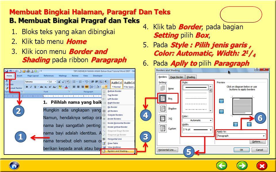 Membuat Bingkai Halaman, Paragraf Dan Teks 1.Bloks teks yang akan dibingkai Home 2.Klik tab menu Home Border and Shading Paragraph 3.Klik icon menu Border and Shading pada ribbon Paragraph B.