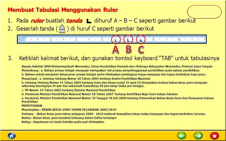 Membuat Tabulasi Menggunakan Ruler rulertanda 1.Pada ruler buatlah tanda dihuruf A – B – C seperti gambar berikut 2.Geserlah tanda ( ) di huruf C sepe