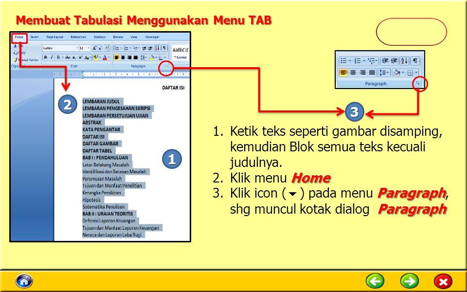 Membuat Tabulasi Menggunakan Menu TAB 1.Ketik teks seperti gambar disamping, kemudian Blok semua teks kecuali judulnya. Home 2.Klik menu Home Paragrap