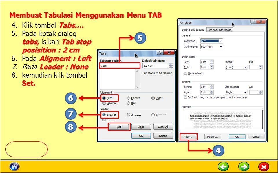 Tabs…. 4.Klik tombol Tabs…. tabs,Tab stop posisition : 2 cm 5.Pada kotak dialog tabs, isikan Tab stop posisition : 2 cm Aligment : Left 6.Pada Aligmen