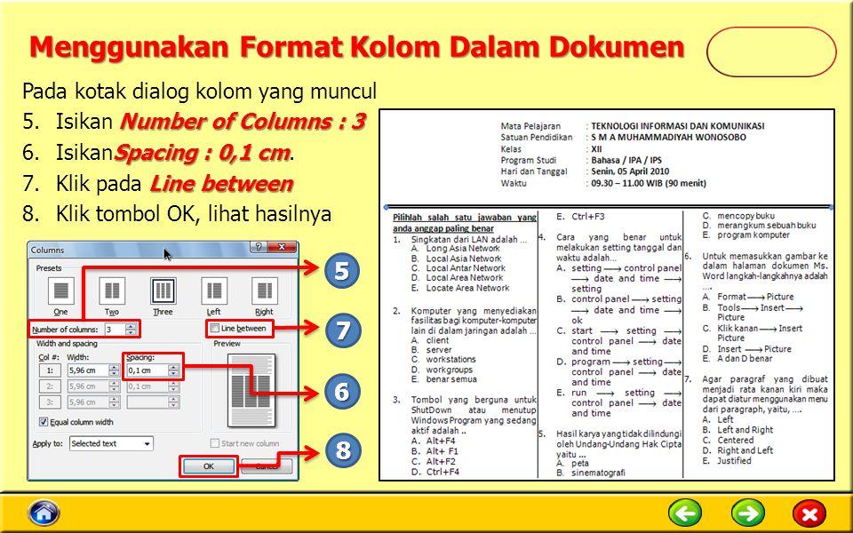 Menggunakan Format Kolom Dalam Dokumen Pada kotak dialog kolom yang muncul Number of Columns : 3 5.Isikan Number of Columns : 3 Spacing : 0,1 cm 6.IsikanSpacing : 0,1 cm.