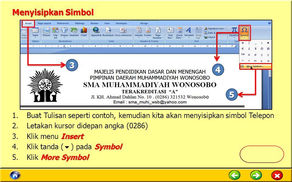 Menyisipkan Simbol 1.Buat Tulisan seperti contoh, kemudian kita akan menyisipkan simbol Telepon 2.Letakan kursor didepan angka (0286) Insert 3.Klik menu Insert Symbol 4.Klik tanda (  ) pada Symbol More Symbol 5.Klik More Symbol 3 4 5