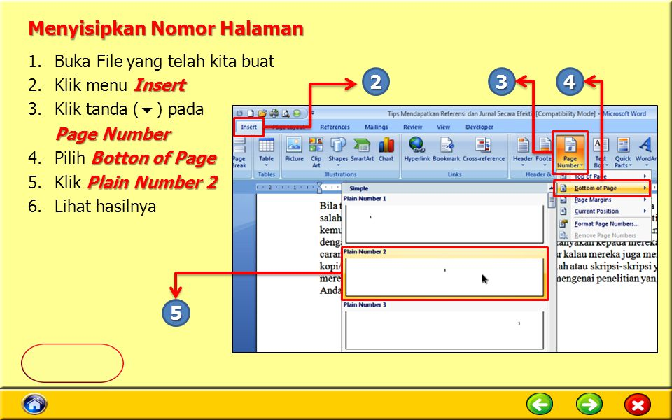 Menyisipkan Nomor Halaman 1.Buka File yang telah kita buat Insert 2.Klik menu Insert 3.Klik tanda (  ) pada Page Number Botton of Page 4.Pilih Botton of Page Plain Number 2 5.Klik Plain Number 2 6.Lihat hasilnya 5 432