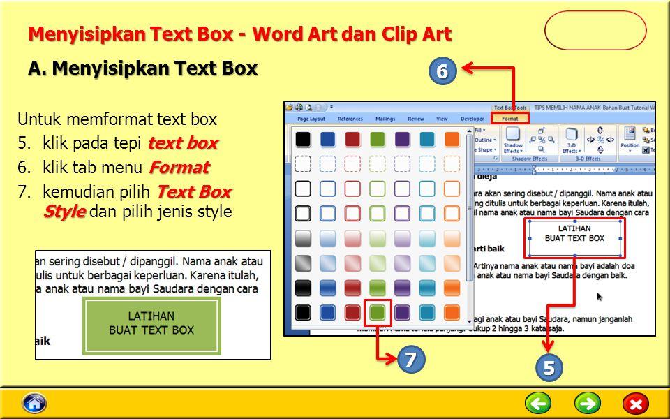 Menyisipkan Text Box - Word Art dan Clip Art Untuk memformat text box text box 5.klik pada tepi text box Format 6.klik tab menu Format Text Box Style 7.kemudian pilih Text Box Style dan pilih jenis style A.