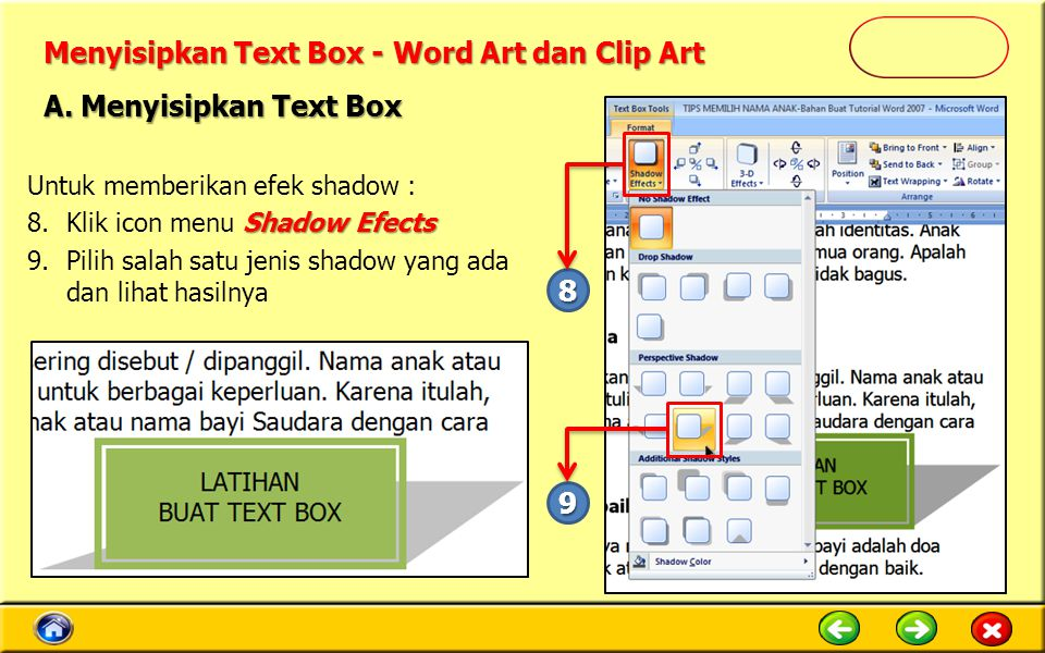 Menyisipkan Text Box - Word Art dan Clip Art Untuk memberikan efek shadow : Shadow Efects 8.Klik icon menu Shadow Efects 9.Pilih salah satu jenis shadow yang ada dan lihat hasilnya A.