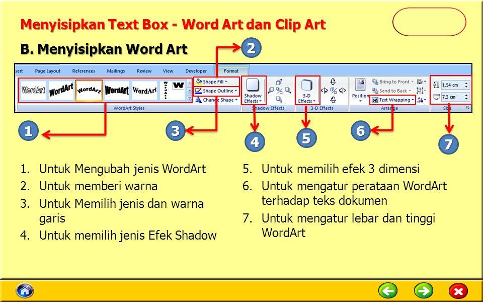 Menyisipkan Text Box - Word Art dan Clip Art B. Menyisipkan Word Art 13 2 4 5 6 7 1.Untuk Mengubah jenis WordArt 2.Untuk memberi warna 3.Untuk Memilih