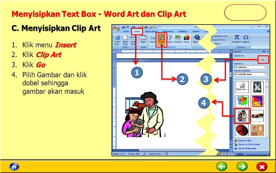 Menyisipkan Text Box - Word Art dan Clip Art C. Menyisipkan Clip Art Insert 1.Klik menu Insert Clip Art 2.Klik Clip Art Go 3.Klik Go 4.Pilih Gambar da