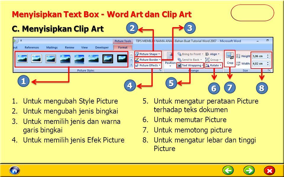1.Untuk mengubah Style Picture 2.Untuk mengubah jenis bingkai 3.Untuk memilih jenis dan warna garis bingkai 4.Untuk memilih jenis Efek Picture Menyisipkan Text Box - Word Art dan Clip Art C.