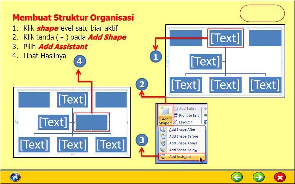 shape 1.Klik shape level satu biar aktif Add Shape 2.Klik tanda (  ) pada Add Shape Add Assistant 3.Pilih Add Assistant 4.Lihat Hasilnya 1 2 3 4 Membuat Struktur OrganisasiMembuat Struktur Organisasi