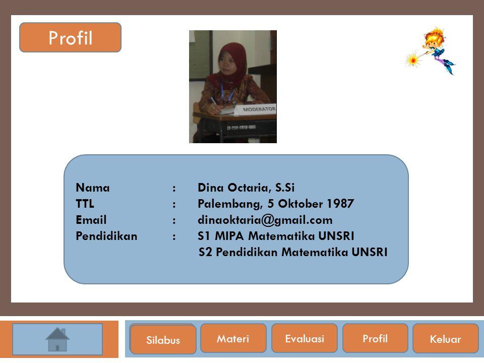 SilabusMateri Nama: Dina Octaria, S.Si TTL: Palembang, 5 Oktober 1987 Email: dinaoktaria@gmail.com Pendidikan: S1 MIPA Matematika UNSRI S2 Pendidikan
