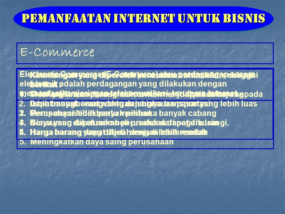 E-Commerce Pemanfaatan Internet untuk Bisnis Electronic Commerce (E-Commerce) atau perdagangan secara elektronik adalah perdagangan yang dilakukan dengan memanfaatkan jaringan telekomunikasi, terutama internet.
