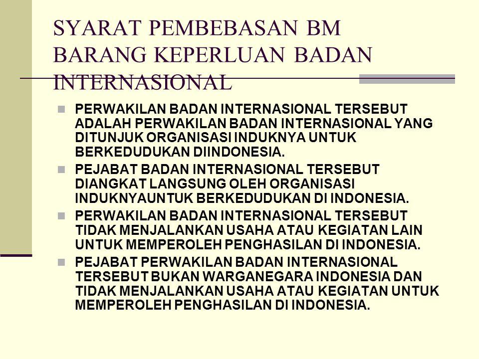 BARANG UNTUK KEPERLUAN BADAN INTERNASIONAL BARANG YANG DIKIRIM KE INDONESIA OLEH PBB BESERTA ORGANISASINYA, NEGARA ASING, DAN ORGANISASI ASING LAINNYA