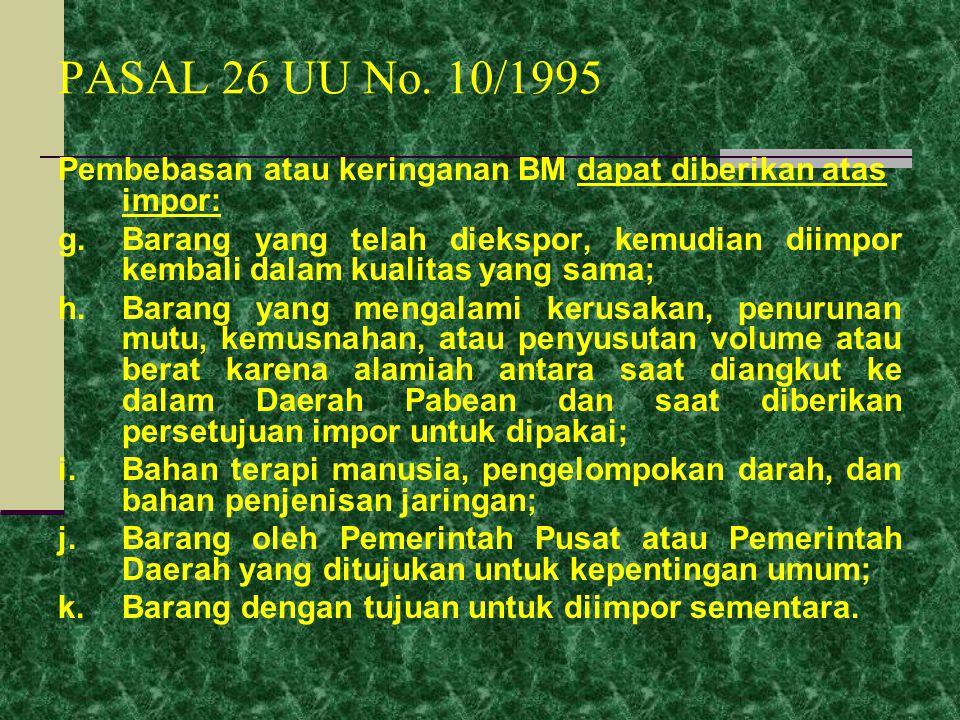 PASAL 26 UU No. 10/1995 Pembebasan atau keringanan BM dapat diberikan atas impor: a.Mesin untuk pembangunan dan pengembangan industri; b.Barang dan ba
