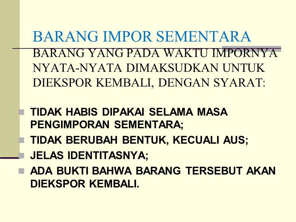 PASAL 26 UU No. 10/1995 Pembebasan atau keringanan BM dapat diberikan atas impor: g.Barang yang telah diekspor, kemudian diimpor kembali dalam kualita