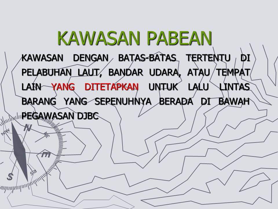  LANDAS KONTINEN  ZEE DAERAH PABEAN adalah wilayah Republik Indonesia yang meliputi wilayah darat, perairan dan ruang udara di atasnya, serta tempat
