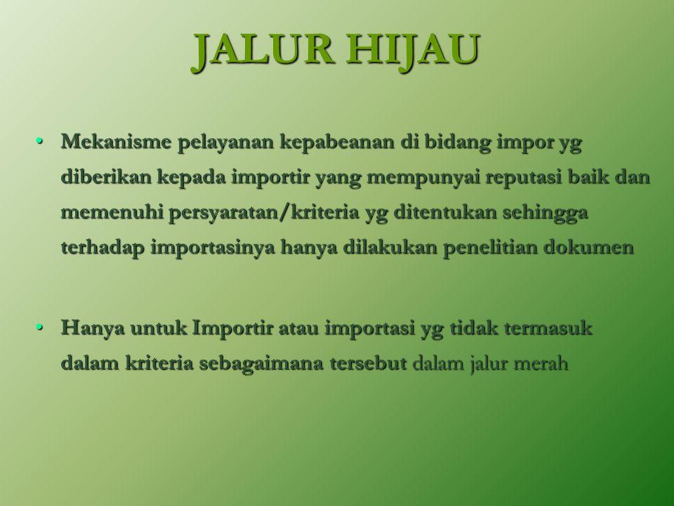 KRITERIA JALUR MERAH • Importir Baru • Importir dalam kategori ResikoTinggi • Barang impor sementara • Barang re-impor • Terkena pemeriksaan acak • Ba