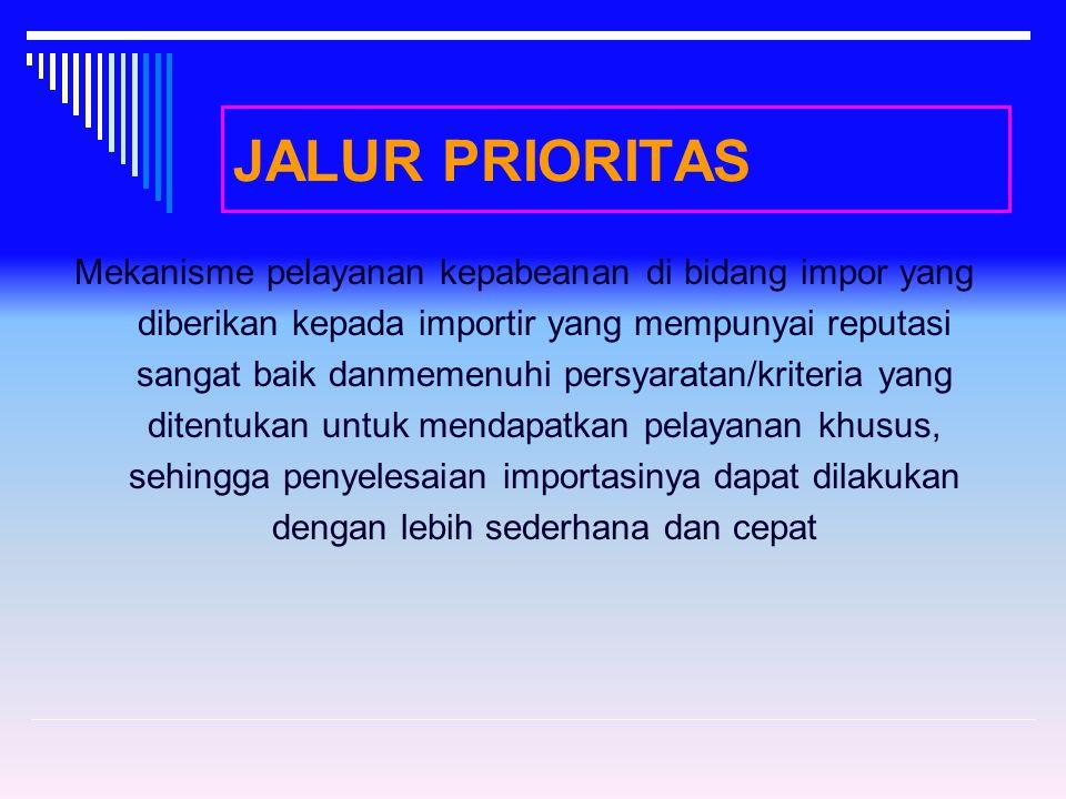 JALUR HIJAU •Mekanisme pelayanan kepabeanan di bidang impor yg diberikan kepada importir yang mempunyai reputasi baik dan memenuhi persyaratan/kriteri