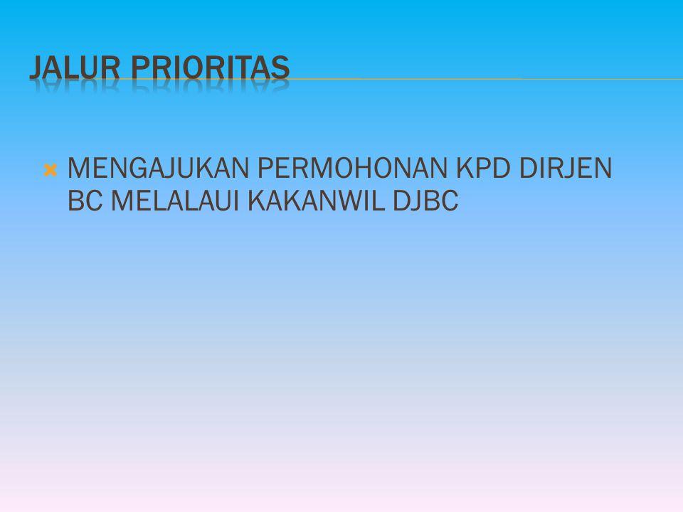  Jalur Prioritas  Pemberitahuan Pendahuluan (pre-notification)  Pelayanan Segera (rushhandling)  Penangguhan pembayaran BM, Cukai dan PDRI  Pembo