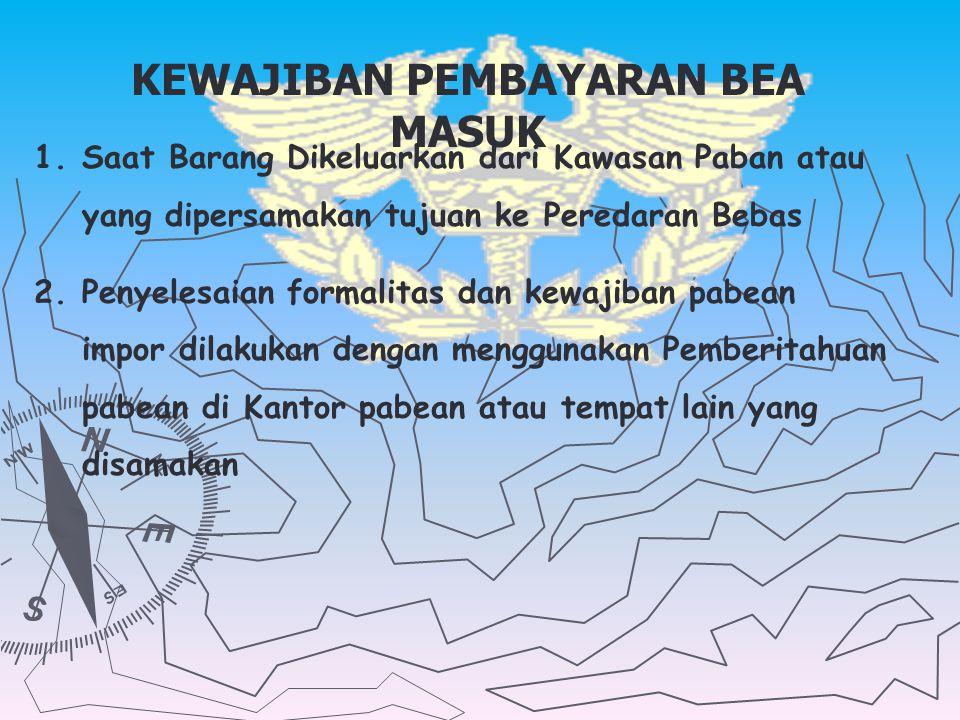 WAKTU TERHUTANG BEA MASUK 1. 1.Saat Barang Barang Impor masuk ke dalam Daerah pabean Indonesia 2. 2.Dibongkar di kawasan pabean atau yang tempat lain