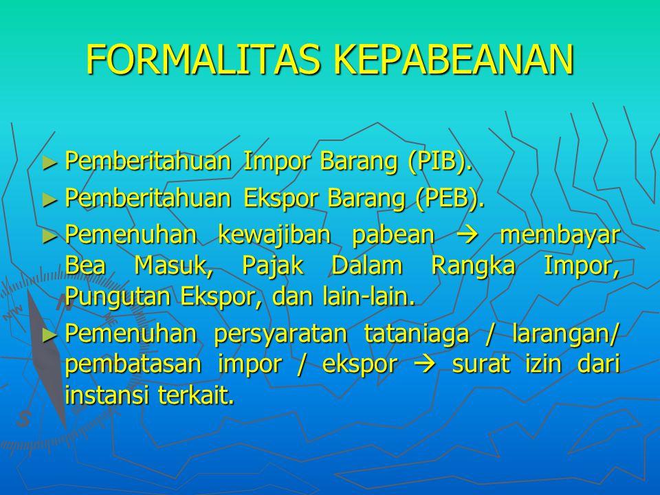 FORMALITAS KEPABEANAN ► Pemberitahuan Impor Barang (PIB).